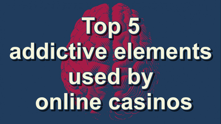 Top 5 addictive elements used by online casinos